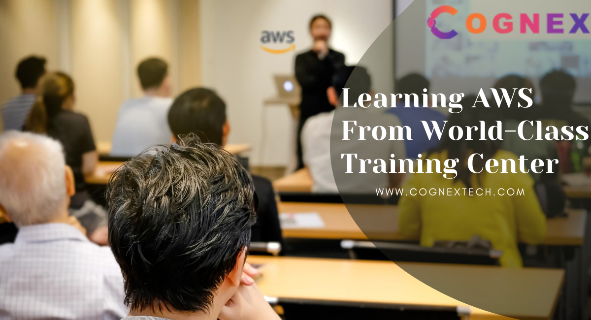Reasons to Learn AWS From World-Class Training Centers